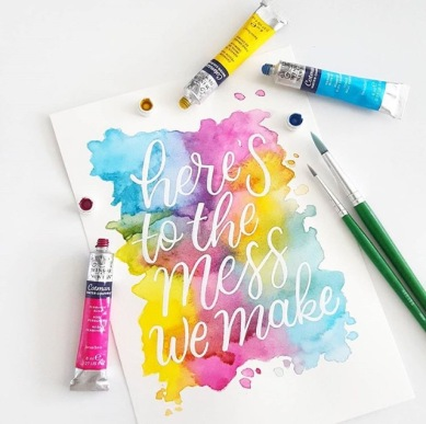 """heres to the mess we make"" with watercolor background"